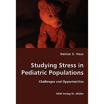 Studying Stress in Pediatric Populations  Challenges and Opportunities by Voss & Denise & S.