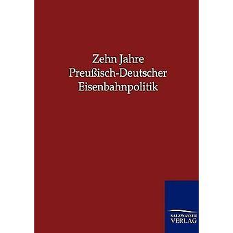 Zehn Jahre PreuischDeutscher Eisenbahnpolitik by SalzwasserVerlag GmbH