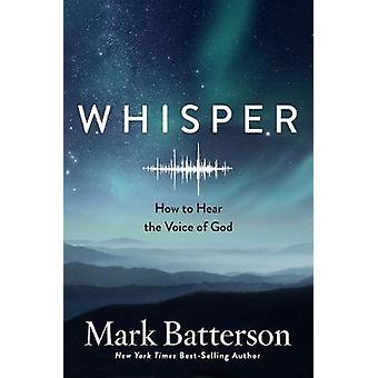 Whisper - How to Hear the Voice of God by Mark Batterson - 97807352910