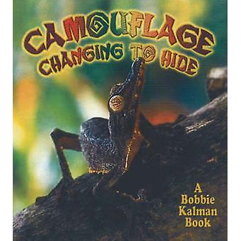 Camouflage - Changing to Hide by Bobbie Kalman - 9780778723066 Book