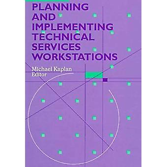 Planning and Implementing Technical Services Workstations by Michael