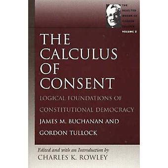Calculus of Consent - v. 2 - The Calculus of Consent by James M. Buchan