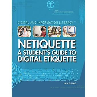 Netiquette - A Student's Guide to Digital Etiquette by Kathy Furgang -
