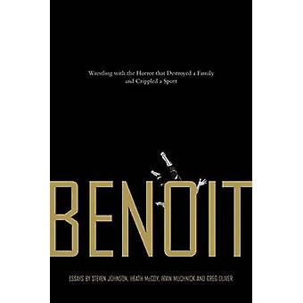 Benoit - Wrestling with the Horror That Destroyed a Family and Cripple