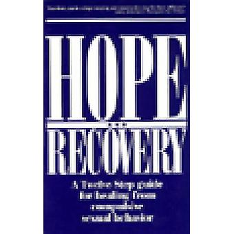 Hope and Recovery - A Twelve Step Guide for Healing from Compulsive Se