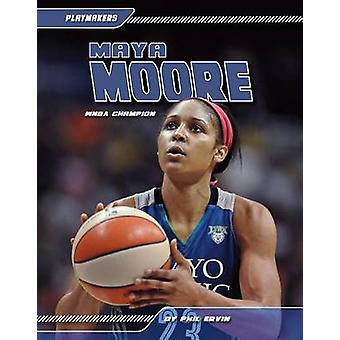 Maya Moore - - WNBA Champion by Phil Ervin - 9781624038402 Book