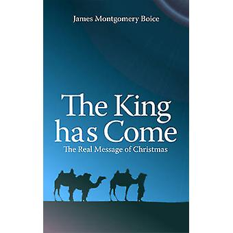 The King Has Come by James Montgomery Boice - 9781845503666 Book