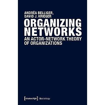 Organizing Networks - An Actor-Network Theory of Organizations by Andr