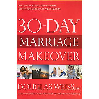 30-Day Marriage Makeover - How to Get Closer - Communicate Better - an