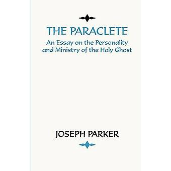 Paraclete An Essay on the Personality and Ministry of the Holy Ghost by Parker & Joseph