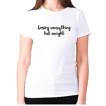 Womens funny t-shirt slogan tee ladies novelty humour - Losing everything but weight