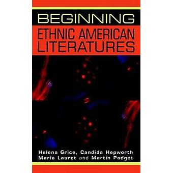 Beginning Ethnic American Literatures by Helena Grice & Candida Hepworth & Maria Lauret & Martin Padget