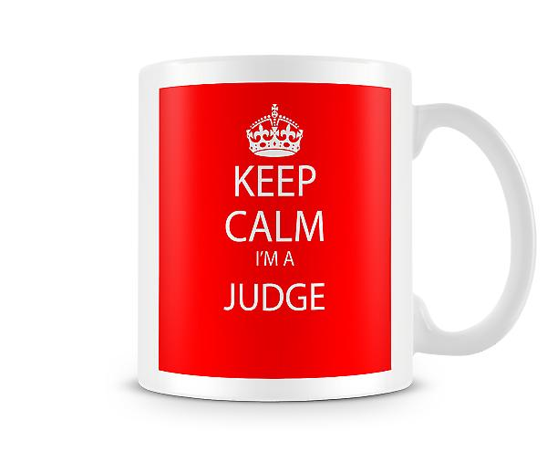 Keep Calm Im A Judge Printed Mug Printed Mug