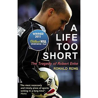 A Life Too Short - The Tragedy of Robert Enke by Ronald Reng - 9780224
