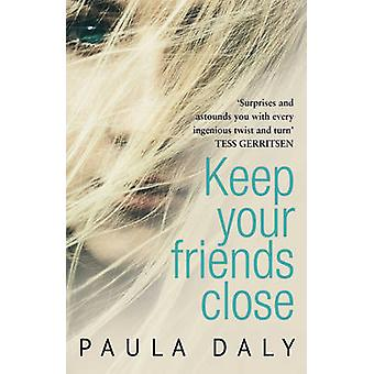 Keep Your Friends Close by Paula Daly - 9780552169349 Book