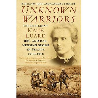 Unknown Warriors - The Letters of Kate Luard RRC and Bar - Nursing Sis
