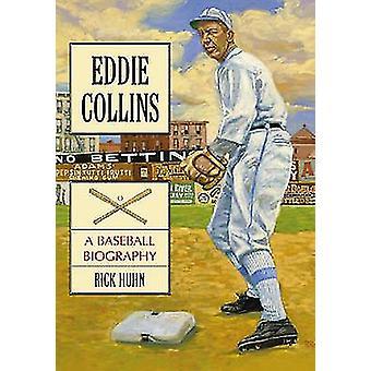 Eddie Collins - A Baseball Biography by Rick Huhn - 9780786432875 Book
