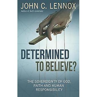 Determined to Believe - The Sovereignty of God - Freedom - Faith - and