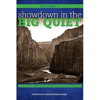 Showdown in the Big Quiet - Land - Myth - and Government in the Americ