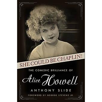 She Could be Chaplin! - The Comedic Brilliance of Alice Howell by Anth