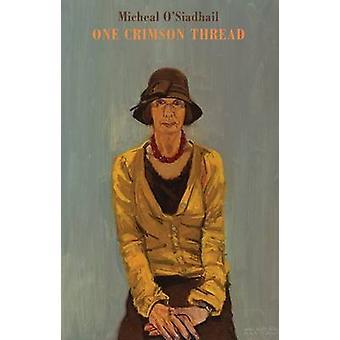 One Crimson Thread by Micheal O'Siadhail - 9781780371276 Book