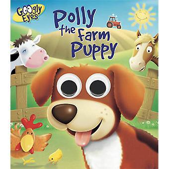 Googly Eyes - Polly the Farm Puppy by Ben Adams - Craig Cameron - 9781