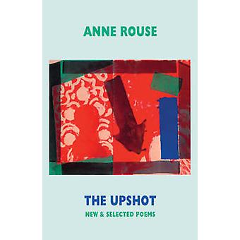 The Upshot - New and Selected Poems by Anne Rouse - 9781852248086 Book