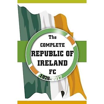 The Complete Republic of Ireland FC 1926-2017 by Bill Samuel - 978186