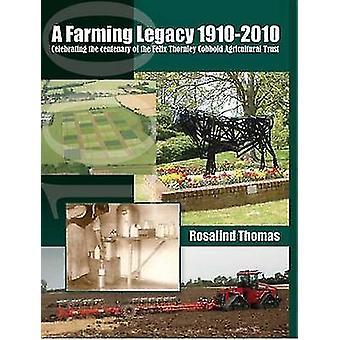 A Farming Legacy 1910-2010 - Celebrating the Centenary of the Felix Th