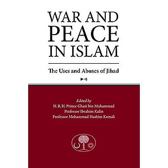 War and Peace in Islam - The Uses and Abuses of Jihad by Ghazi Bin Muh