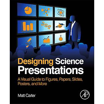 Designing Science Presentations - A Visual Guide to Figures - Papers -