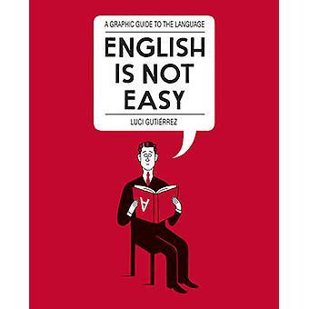 英語は簡単ではない - ルーシー ・ グティエレスの言語へのガイド - 9780 です。