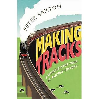 Making Tracks by Peter Saxton - 9781782437680 Book