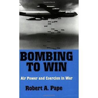 Bombningarna att vinna - flygstridskrafter och tvång i kriget av Robert A. Pape - 978