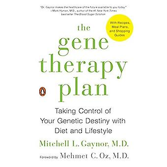 Gene Therapy Plan, The : Taking Control of Your Genetic Destiny with Diet and Lifestyle