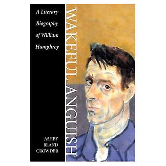 Wacher Angst: Eine literarische Biographie von William Humphrey (Southern Literary Studies)