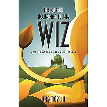 The Gospel According to the Wiz: And Other Sermons from Cinema