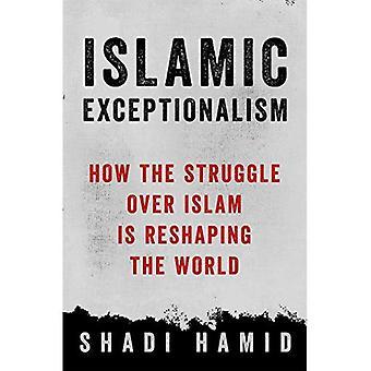 Islamitische Exceptionalism: Hoe de strijd Over de Islam Is Reshaping the World