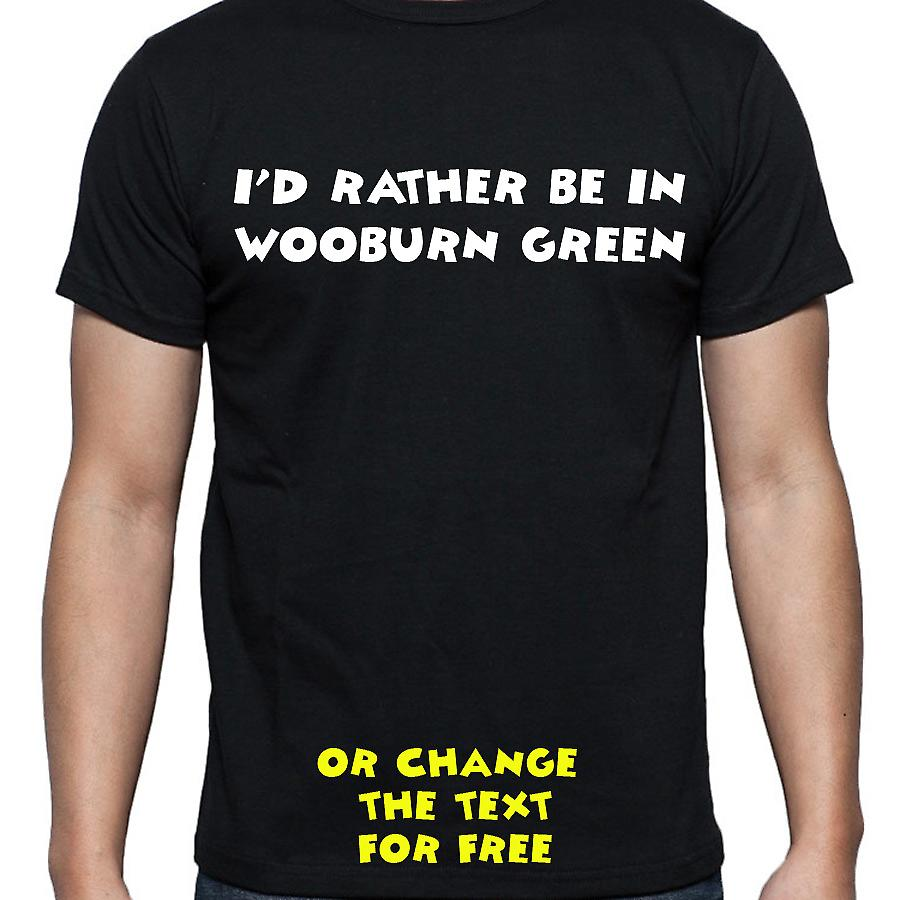 I'd Rather Be In Wooburn green Black Hand Printed T shirt