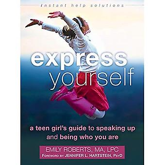 Express Yourself: A Teen Girl's Guide to Speaking Up and Being Who You Are (Instant Help Solutions)