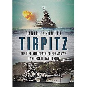 Tirpitz: Vita e morte della ultima grande corazzata Germania