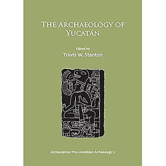 The Archaeology of Yucatan: New Directions and Data (Archaeopress Pre-Columbian Archaeology)