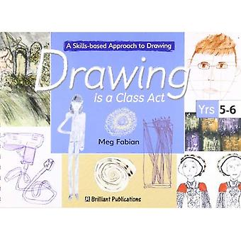 Drawing Is a Class Act: A Skills-based Approach to Drawing (9-11 Year Olds): A Skills-based Approach to Drawing: Pt. 3