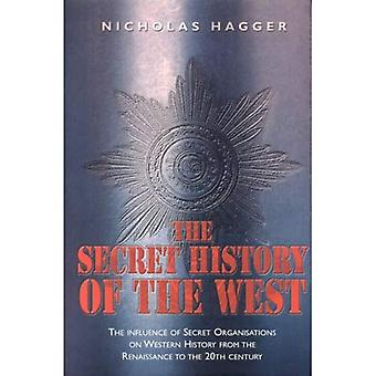 The Secret History of the West: The Influence of Secret Organisations on Western History from Hte Renaissance to the 20th Century