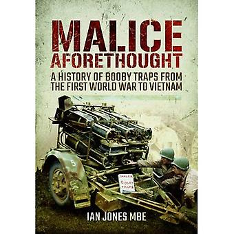 Malice Aforethought: A History of Booby Traps from the First World War to Vietnam