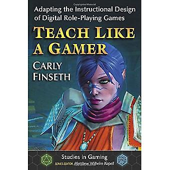 Teach Like a Gamer: Adapting the Instructional Design of Digital Role-Playing Games (Studies in Gaming)