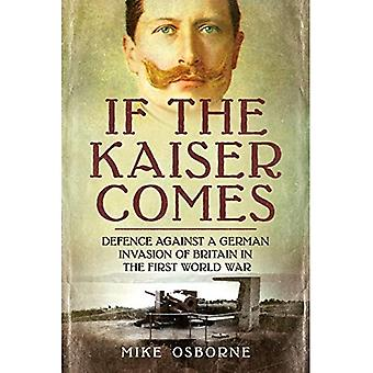 If the Kaiser Comes: Defence Against a German Invasion of Britain in the� First World War