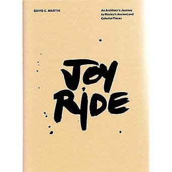 Joy Ride: An Architect's Journey to Mexico's Ancient� and Colonial Places