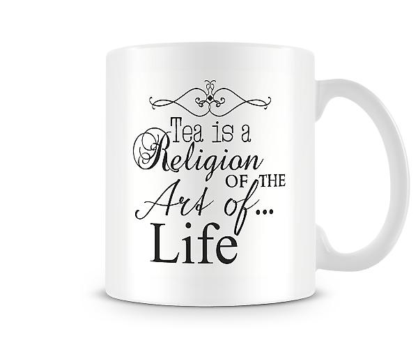 Tea Is A Religion Of The Art Of Life Mug