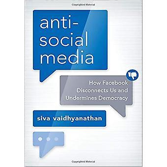 Antisocial Media - hur Facebook kopplar oss och undergräver Democrac